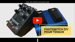 Footswitch DIY du Tensor en vidéo
